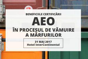 """(P) """"Beneficiile certificării AEO în procesul de vămuire a mărfurilor"""": specialiștii din domeniul vamal discută avantajele Operatorilor Economici Autorizați"""