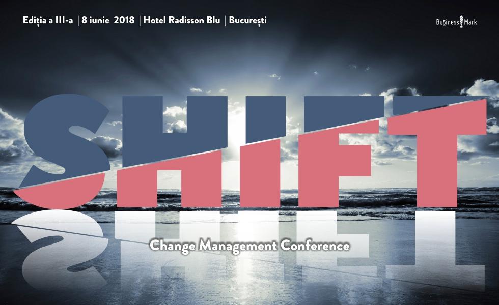 (P) SHIFT. Change Management Conference 2018. Cei mai experimentați specialiști în management prezintă viziuni noi din domeniu